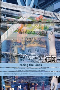 Tracing the Lines: Reflections on Contemporary Poetics and Cultural Politics in Honour of Roy Miki